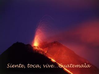 Siente, toca, vive…Guatemala
