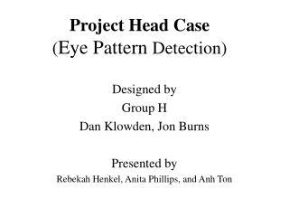 Project Head Case ( Eye Pattern  Detection)