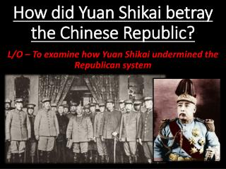 How did Yuan  Shikai  betray the Chinese Republic?