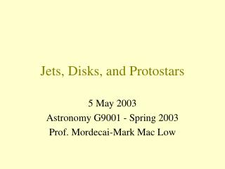 Jets, Disks, and Protostars