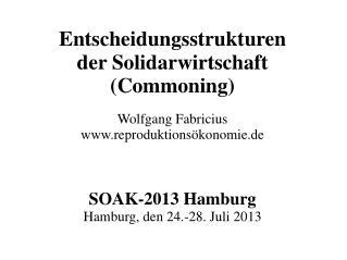 Entscheidungsstrukturen der Solidarwirtschaft (Commoning) Wolfgang Fabricius