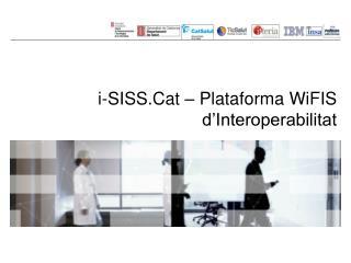 i- SISS.Cat  – Plataforma  WiFIS d'Interoperabilitat