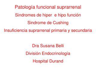 Patología funcional suprarrenal Sindromes de hiper  e hipo función Sindrome de Cushing