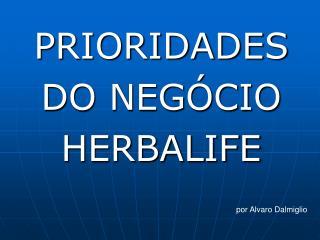 PRIORIDADES  DO NEGÓCIO  HERBALIFE