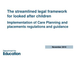 The streamlined legal framework for looked after children Implementation of Care Planning and placements regulations and