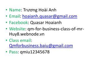 Name :  Trương Hoài Anh Email :  hoaianh.quasar@gmail Facebook : Quasar  Hoaianh