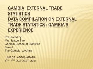 Gambia  External trade statistics Data compilation on external trade statistics : Gambias experience
