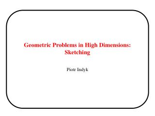 Geometric Problems in High Dimensions: Sketching