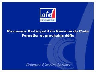 Processus Participatif de Révision du Code Forestier et prochains défis