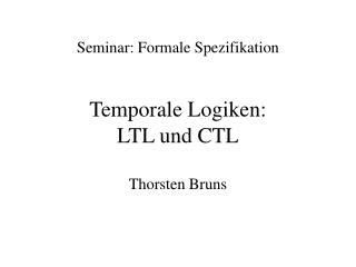 Temporale Logiken: LTL und CTL