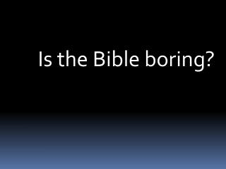 Is the Bible boring