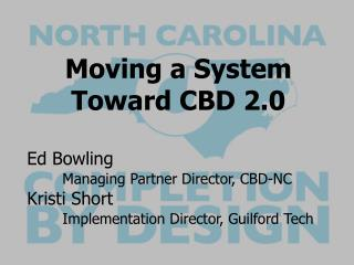Moving a System Toward CBD  2.0 Ed  Bowling  Managing  Partner Director, CBD-NC Kristi Short