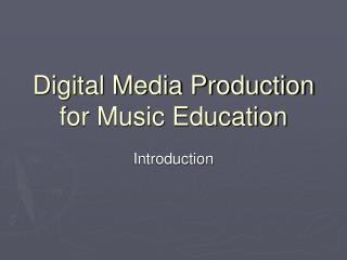 Digital Media Production for Music Education