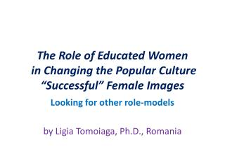 "The Role of Educated Women  in Changing the Popular Culture ""Successful"" Female Images"