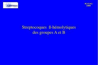 Streptocoques  ß-hémolytiques  des groupes A et B