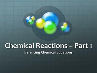 Chemical Reactions тАУ Part 1 Balancing Chemical Equations