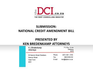 SUBMISSION:  NATIONAL  CREDIT AMENDMENT  BILL PRESENTED  BY  KEN BREDENKAMP  ATTORNEYS