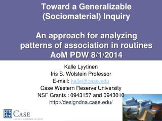 Kalle Lyytinen Iris S. Wolstein Professor E-mail:  kalle@case Case Western Reserve University