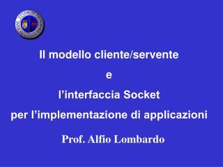 Il modello cliente/servente e  l'interfaccia Socket  per l'implementazione di applicazioni