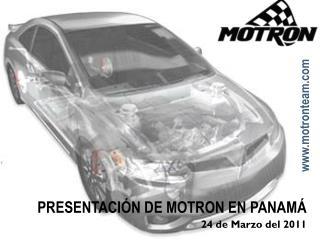 PRESENTACI�N DE MOTRON EN PANAM� 24 de Marzo del 2011