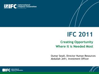 IFC 2011 Creating Opportunity Where It is Needed Most