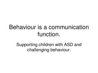 Behaviour is a communication function.