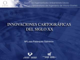 INNOVACIONES CARTOGRÁFICAS  DEL SIGLO XX