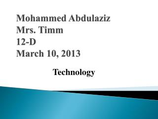 Mohammed Abdulaziz  Mrs. Timm 12-D March 10, 2013