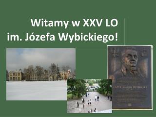 Witamy w XXV LO im. Józefa Wybickiego!