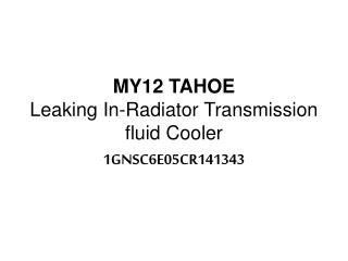 MY12 TAHOE Leaking In-Radiator Transmission fluid Cooler