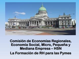 Comisión de Economías Regionales, Economía Social, Micro, Pequeña y Mediana Empresa – HSN