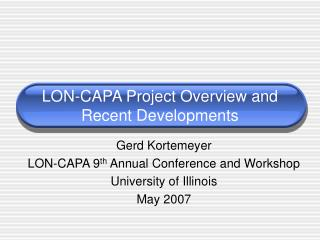 LON-CAPA Project Overview and Recent Developments