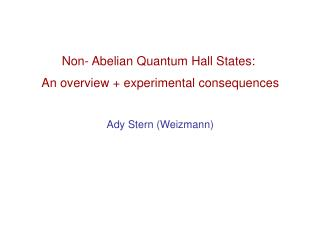 Non- Abelian Quantum Hall States:  An overview + experimental consequences Ady Stern (Weizmann)