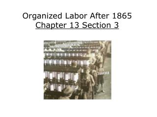Organized Labor After 1865 Chapter 13 Section 3