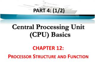 PART  4 : (1/2 ) Central Processing Unit (CPU)  Basics CHAPTER 12: