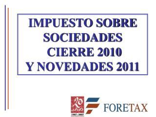 IMPUESTO SOBRE SOCIEDADES  CIERRE 2010  Y NOVEDADES 2011
