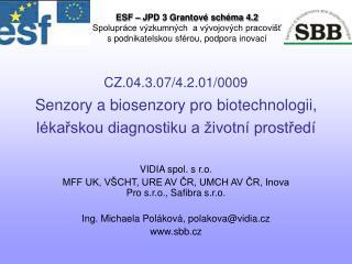 VIDIA spol. s r.o.  MFF UK, VŠCHT, URE AV ČR, UMCH AV ČR, Inova Pro s.r.o., Safibra s.r.o.