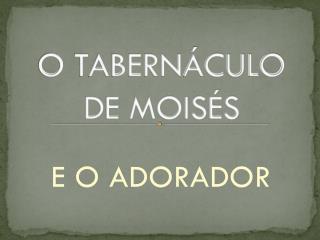 O TABERNÁCULO DE MOISÉS