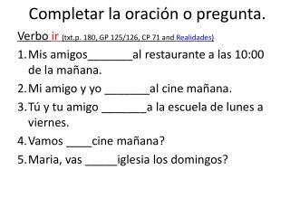 Completar la oración o pregunta.