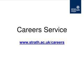 Careers Service strath.ac.uk/careers