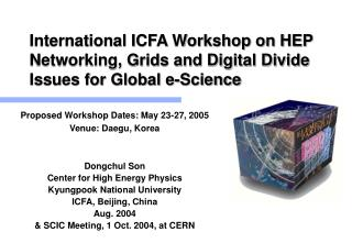 Proposed Workshop Dates: May 23-27, 2005 Venue: Daegu, Korea Dongchul Son