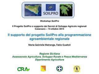 Workshop SoilPro Il Progetto SoilPro a supporto dei Servizi di Sviluppo Agricolo regionali