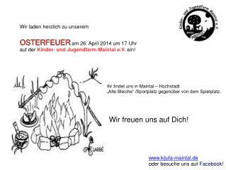 Wir laden herzlich zu unserem OSTERFEUER am 26. April 2014 um 17  Uhr