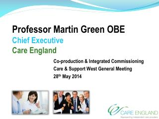 Professor Martin Green OBE Chief Executive  Care England