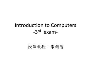 Introduction to Computers -3 rd   exam-