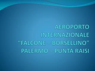 """AEROPORTO INTERNAZIONALE """"FALCONE – BORSELLINO"""" PALERMO – PUNTA RAISI"""