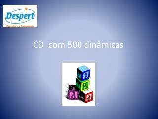 CD  com 500 dinâmicas