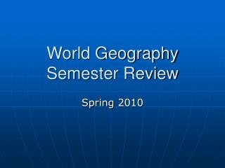 World Geography Semester Review