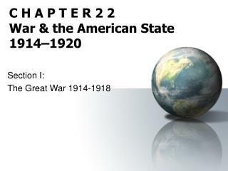 C H A P T E R 2 2 War & the American State 1914–1920