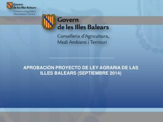 APROBACIÓN PROYECTO DE LEY AGRARIA DE LAS ILLES  BALEARS  (SEPTIEMBRE 2014 )